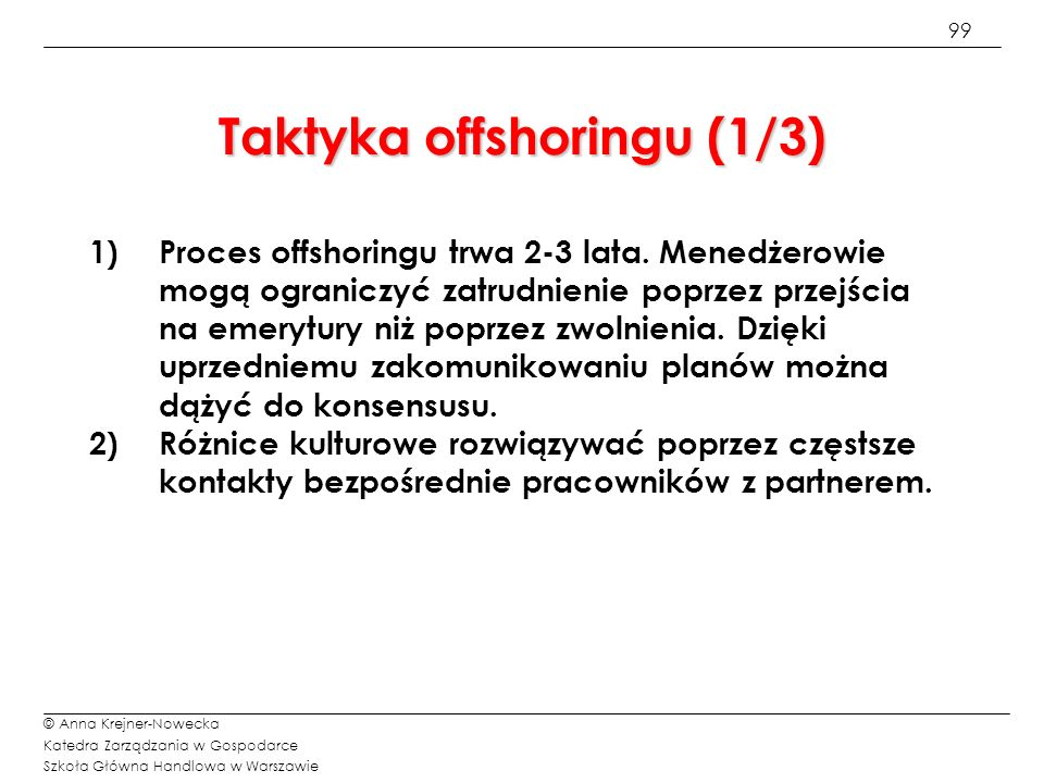 99 © Anna Krejner-Nowecka Katedra Zarządzania w Gospodarce Szkoła Główna Handlowa w Warszawie Taktyka offshoringu (1/3) 1) 1)Proces offshoringu trwa 2