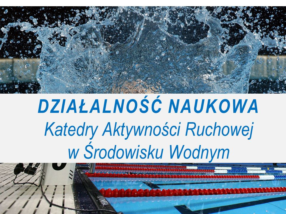 Katedra Aktywności Ruchowej w Środowisku Wodnym Kierownik Katedry – Prof.