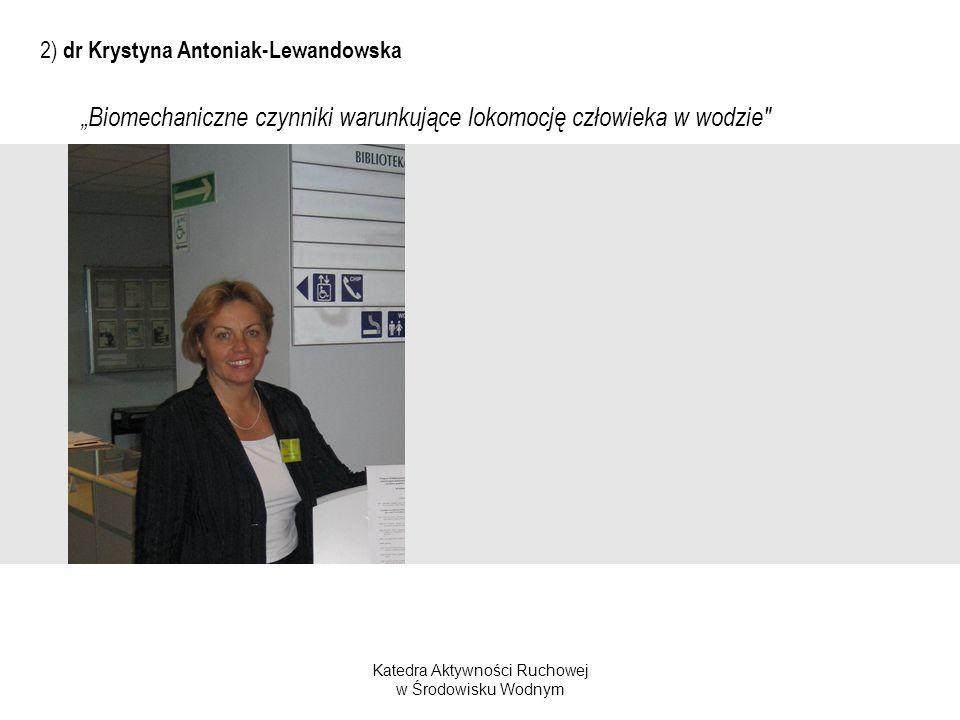 Katedra Aktywności Ruchowej w Środowisku Wodnym 2) dr Krystyna Antoniak-Lewandowska Biomechaniczne czynniki warunkujące lokomocję człowieka w wodzie