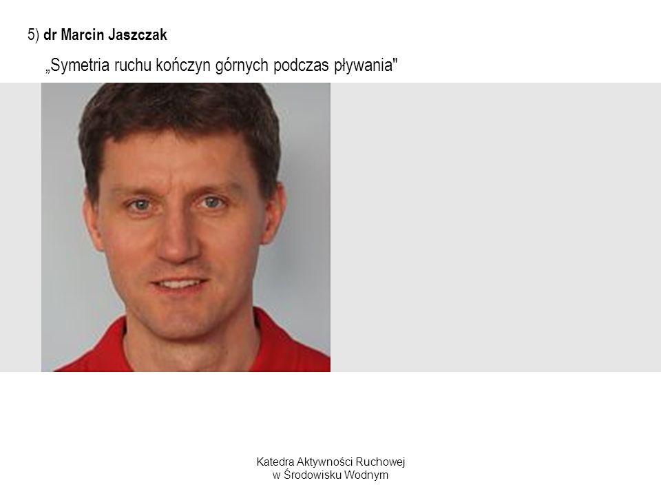 Katedra Aktywności Ruchowej w Środowisku Wodnym 5) dr Marcin Jaszczak Symetria ruchu kończyn górnych podczas pływania