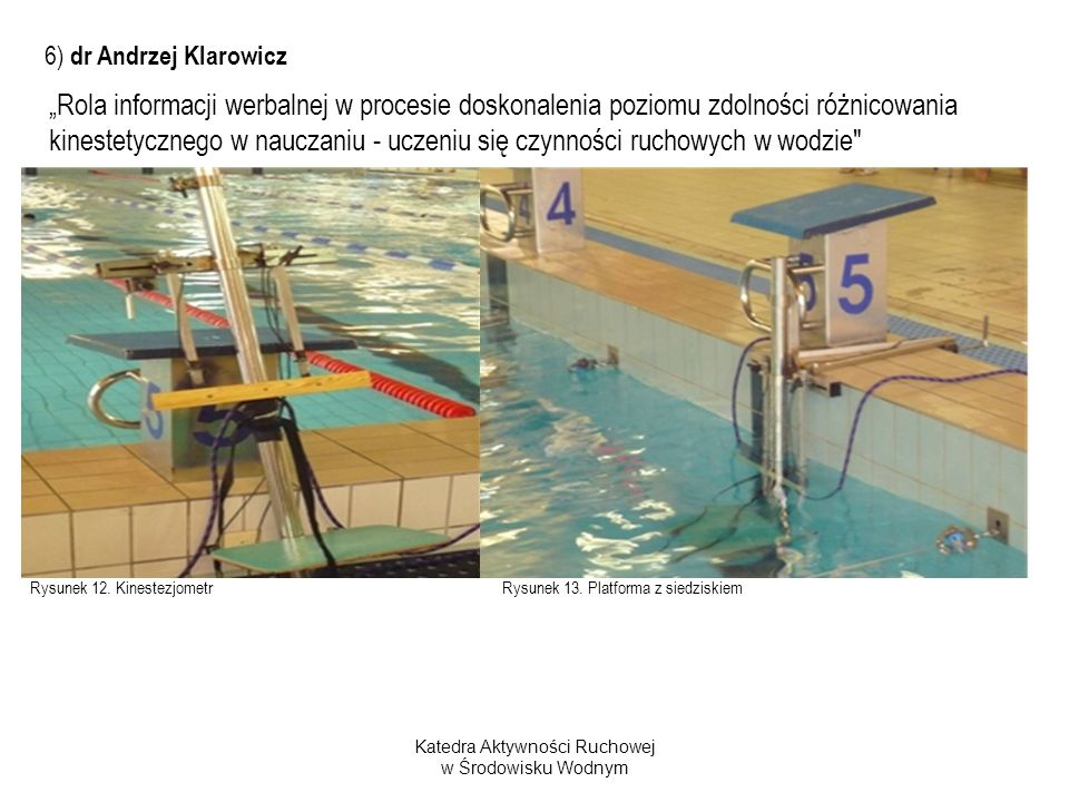 Rysunek 12. Kinestezjometr Rysunek 13. Platforma z siedziskiem Katedra Aktywności Ruchowej w Środowisku Wodnym Rola informacji werbalnej w procesie do