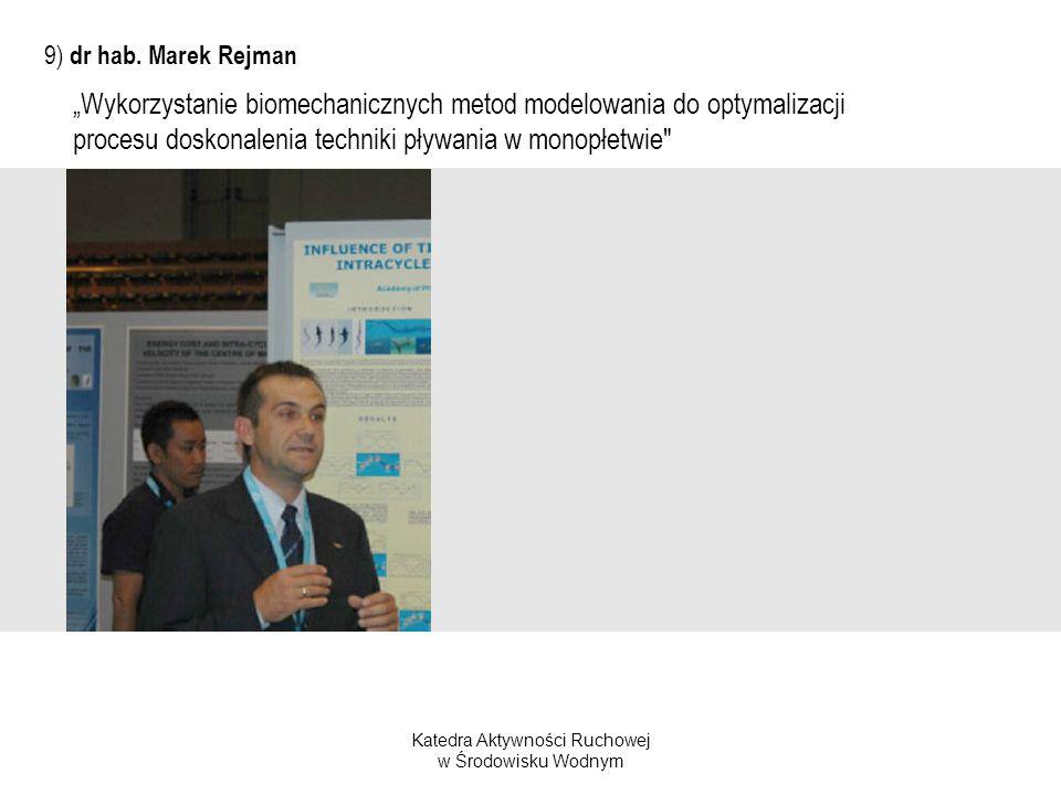 Katedra Aktywności Ruchowej w Środowisku Wodnym 9) dr hab. Marek Rejman Wykorzystanie biomechanicznych metod modelowania do optymalizacji procesu dosk