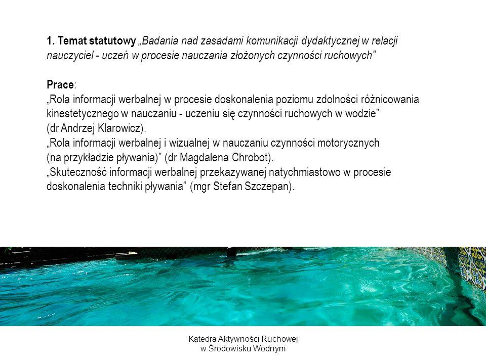 Katedra Aktywności Ruchowej w Środowisku Wodnym 11) dr Michał Załęski Fizjologiczne aspekty uprawiania sportów wodnych i zimowych (windsurfingu, narciarstwa zjazdowego).