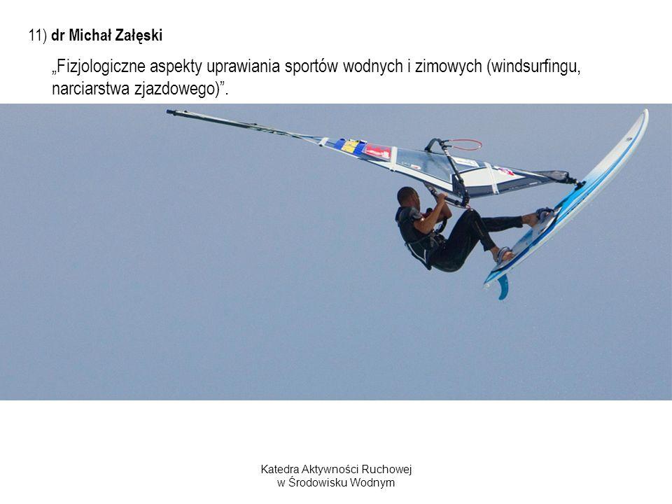 Katedra Aktywności Ruchowej w Środowisku Wodnym 11) dr Michał Załęski Fizjologiczne aspekty uprawiania sportów wodnych i zimowych (windsurfingu, narci