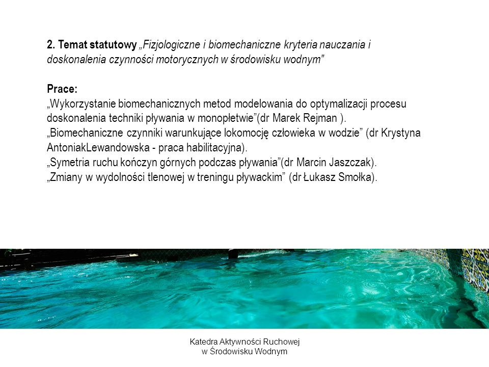 Katedra Aktywności Ruchowej w Środowisku Wodnym 2. Temat statutowy Fizjologiczne i biomechaniczne kryteria nauczania i doskonalenia czynności motorycz