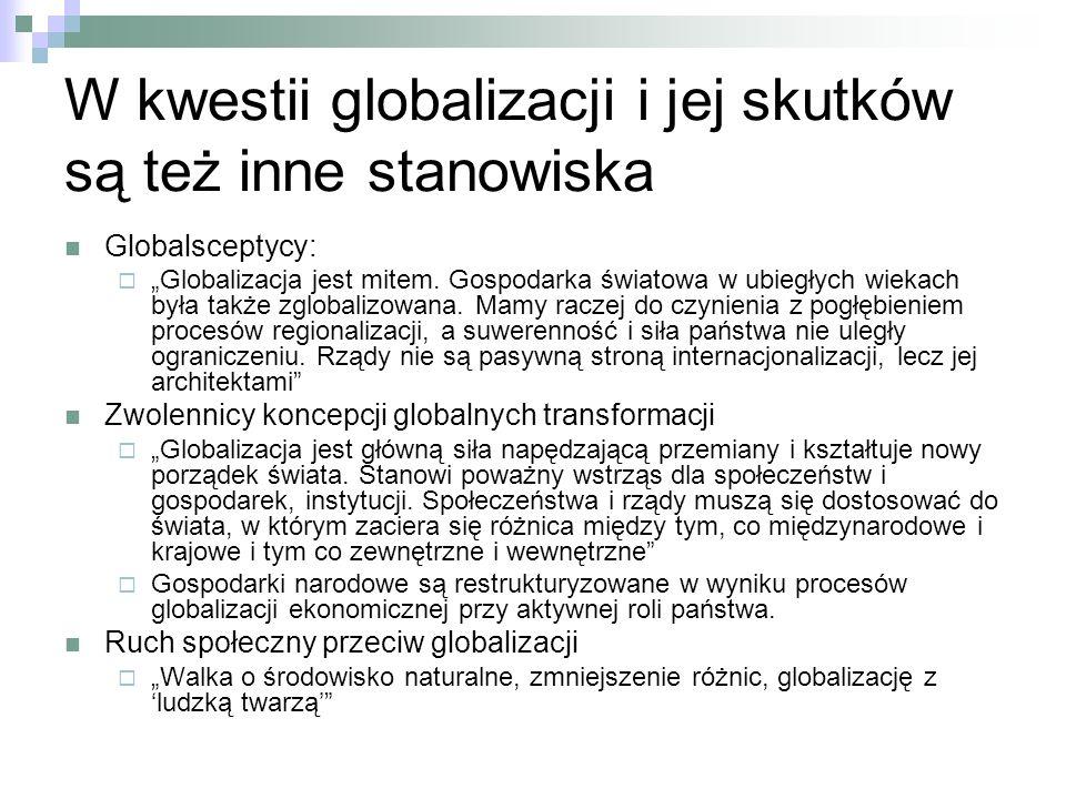 W kwestii globalizacji i jej skutków są też inne stanowiska Globalsceptycy: Globalizacja jest mitem. Gospodarka światowa w ubiegłych wiekach była takż