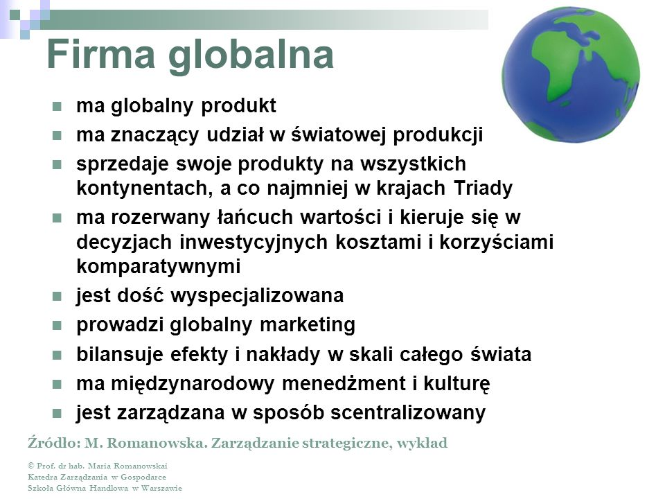 Firma globalna ma globalny produkt ma znaczący udział w światowej produkcji sprzedaje swoje produkty na wszystkich kontynentach, a co najmniej w kraja