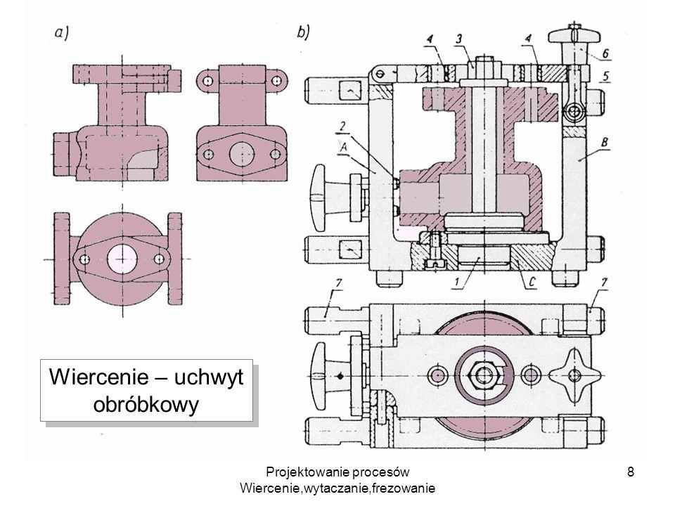 Projektowanie procesów Wiercenie,wytaczanie,frezowanie 9 Wiercenie – uchwyt obróbkowy