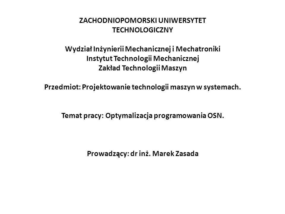 ZACHODNIOPOMORSKI UNIWERSYTET TECHNOLOGICZNY Wydział Inżynierii Mechanicznej i Mechatroniki Instytut Technologii Mechanicznej Zakład Technologii Maszy