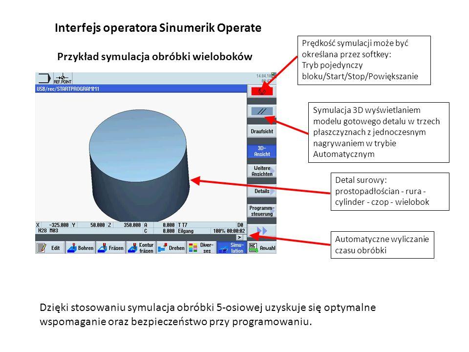 Prędkość symulacji może być określana przez softkey: Tryb pojedynczy bloku/Start/Stop/Powiększanie Interfejs operatora Sinumerik Operate Przykład symu