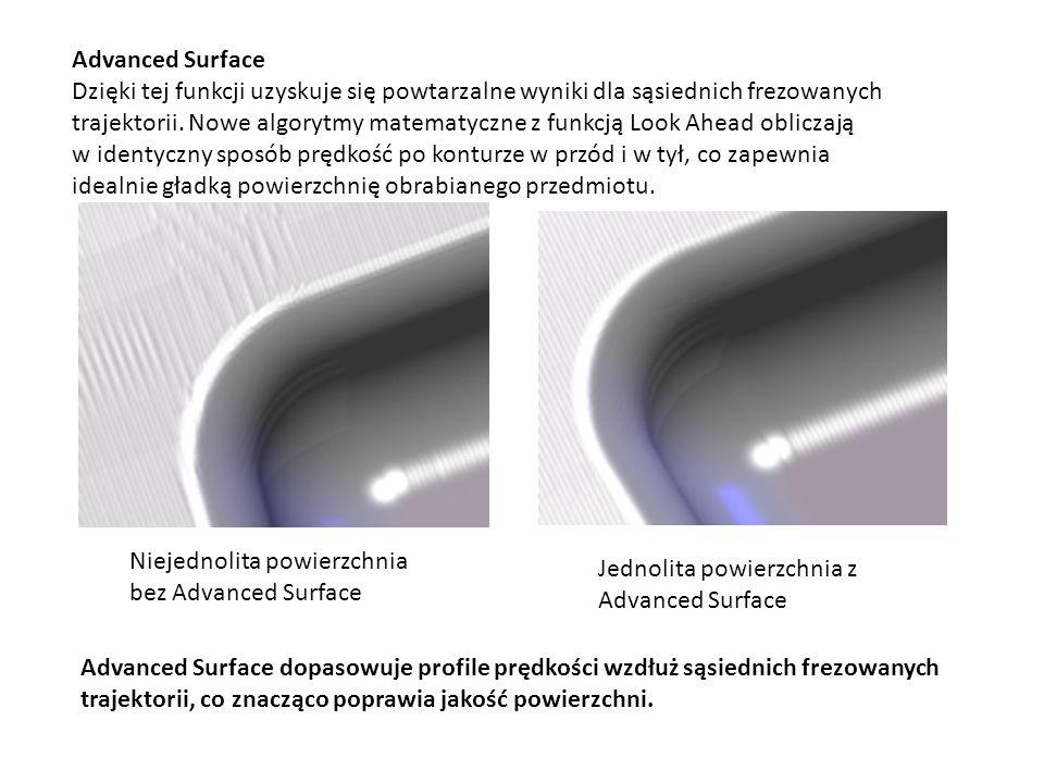 Advanced Surface Dzięki tej funkcji uzyskuje się powtarzalne wyniki dla sąsiednich frezowanych trajektorii. Nowe algorytmy matematyczne z funkcją Look