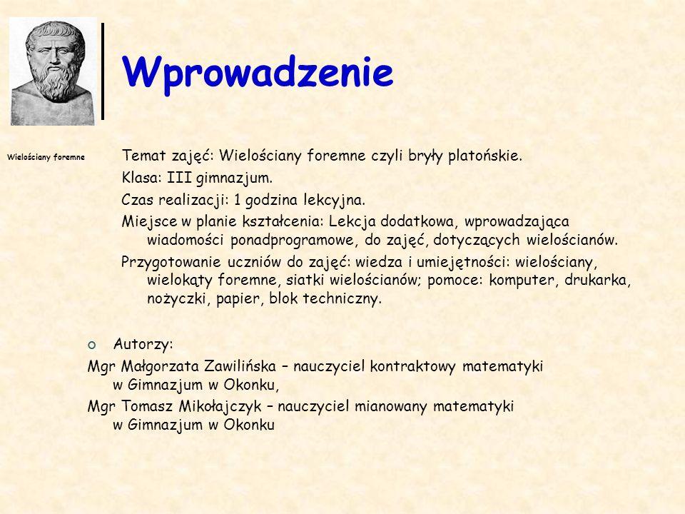 Wielościany foremne Wprowadzenie Temat zajęć: Wielościany foremne czyli bryły platońskie. Klasa: III gimnazjum. Czas realizacji: 1 godzina lekcyjna. M