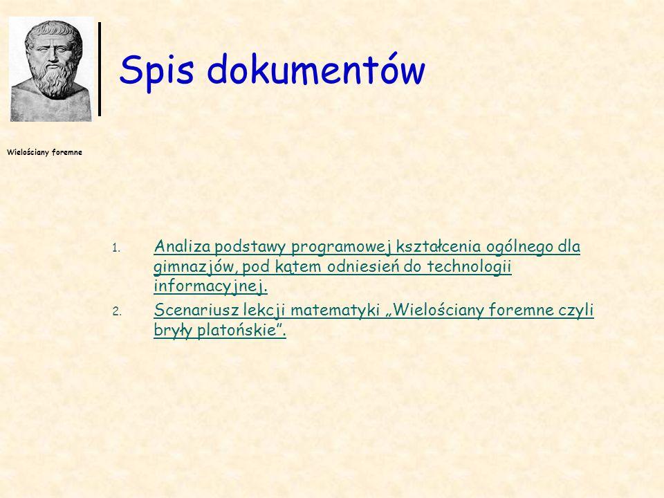 Wielościany foremne Spis dokumentów 1. Analiza podstawy programowej kształcenia ogólnego dla gimnazjów, pod kątem odniesień do technologii informacyjn