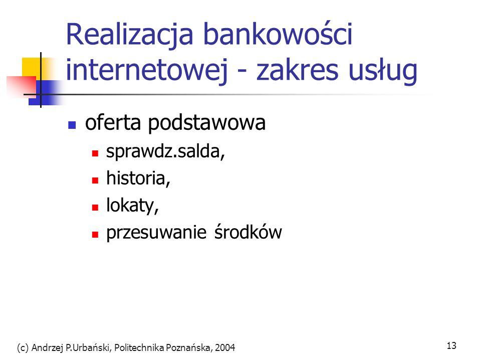(c) Andrzej P.Urbański, Politechnika Poznańska, 2004 13 Realizacja bankowości internetowej - zakres usług oferta podstawowa sprawdz.salda, historia, l