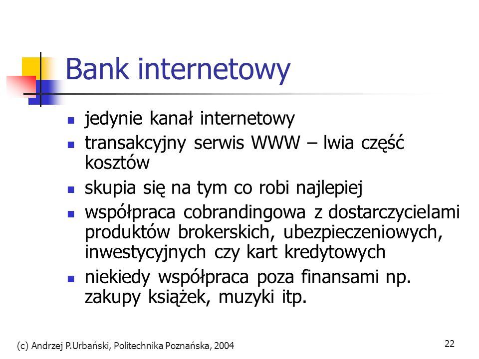 (c) Andrzej P.Urbański, Politechnika Poznańska, 2004 23 SFNB- Security First Network Bank pierwszy na świecie bank internetowy chociaż pierwszy transakcje internetowe wprowadził kalifornijski Wells Fargo, też nie 1 bez filii 18X1995 – początek działalności operacyjnej pierwszy zapewnił bezpieczeństwo, przekonał nadzór bankowy, wypracował taktykę i strategię działania współpraca bankowca i informatyka zastosowanie bezpiecznego s.o.