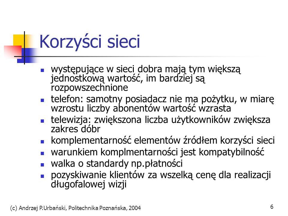 (c) Andrzej P.Urbański, Politechnika Poznańska, 2004 7 Koszty Inwestycje i koszty stałe ogromne znaczenie inwestycji i kosztów stałych w tradycyjnej bankowości korzyści skali na rzecz elastyczności uruchomienie transakcyjnego serwisu WWW kosztuje tyle co otwarcie jednej tradycyjnej filii (600tys.zł do 50mln zł), przeciętnie w Polsce 4-12mln zł inwestycja jest łatwo skalowalna nawet niewielki serwis dociera do ogromnej liczby klientów