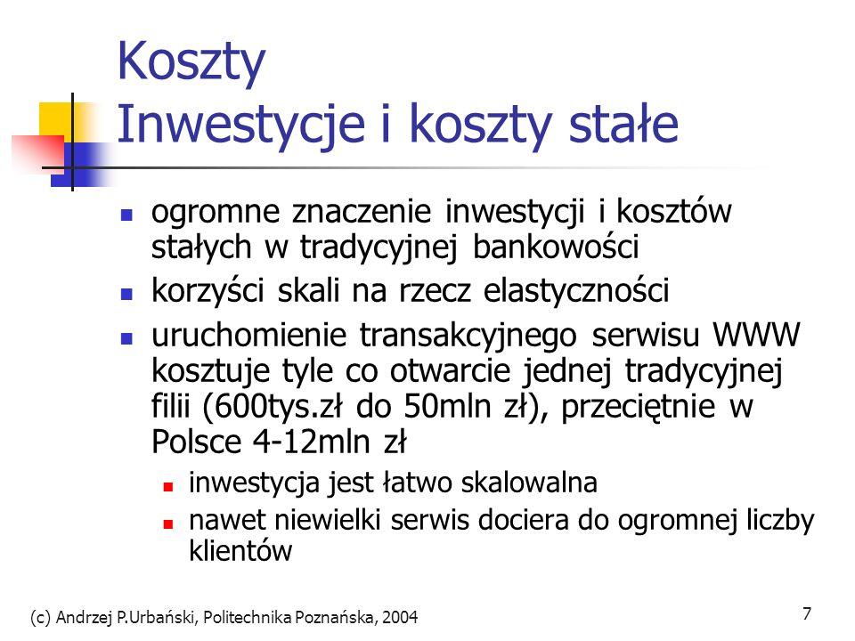 (c) Andrzej P.Urbański, Politechnika Poznańska, 2004 7 Koszty Inwestycje i koszty stałe ogromne znaczenie inwestycji i kosztów stałych w tradycyjnej b