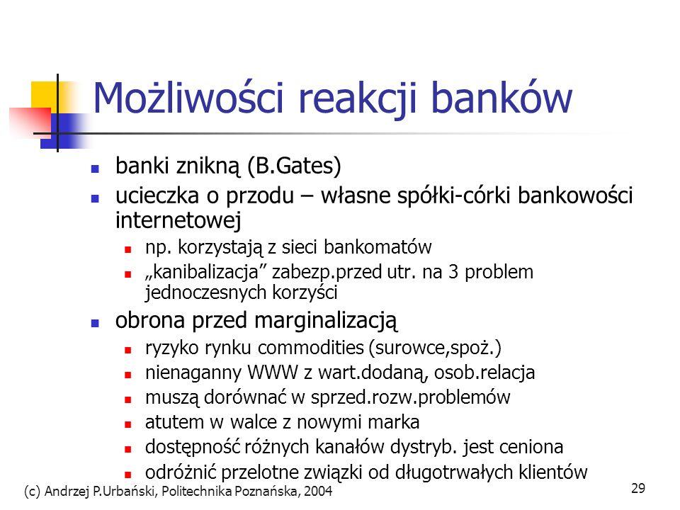 (c) Andrzej P.Urbański, Politechnika Poznańska, 2004 29 Możliwości reakcji banków banki znikną (B.Gates) ucieczka o przodu – własne spółki-córki banko