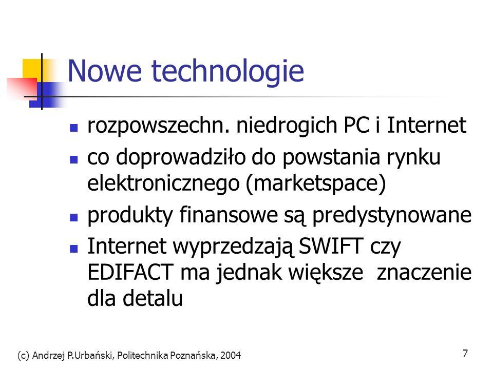 (c) Andrzej P.Urbański, Politechnika Poznańska, 2004 7 Nowe technologie rozpowszechn. niedrogich PC i Internet co doprowadziło do powstania rynku elek