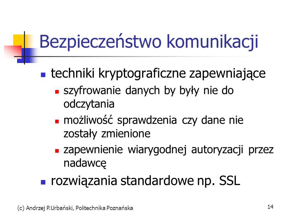 (c) Andrzej P.Urbański, Politechnika Poznańska 14 Bezpieczeństwo komunikacji techniki kryptograficzne zapewniające szyfrowanie danych by były nie do o