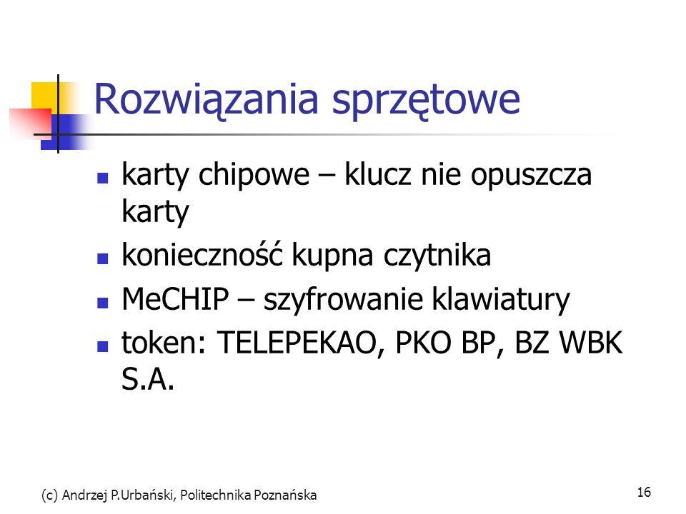 (c) Andrzej P.Urbański, Politechnika Poznańska 16 Rozwiązania sprzętowe karty chipowe – klucz nie opuszcza karty konieczność kupna czytnika MeCHIP – s