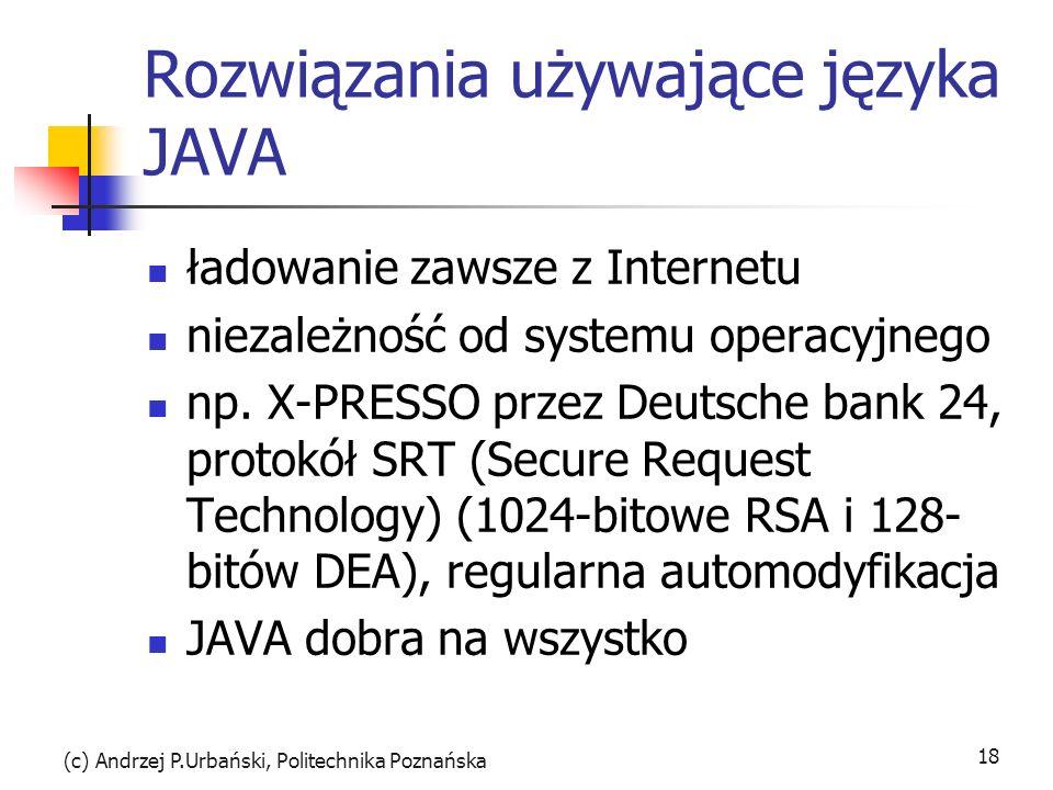 (c) Andrzej P.Urbański, Politechnika Poznańska 18 Rozwiązania używające języka JAVA ładowanie zawsze z Internetu niezależność od systemu operacyjnego