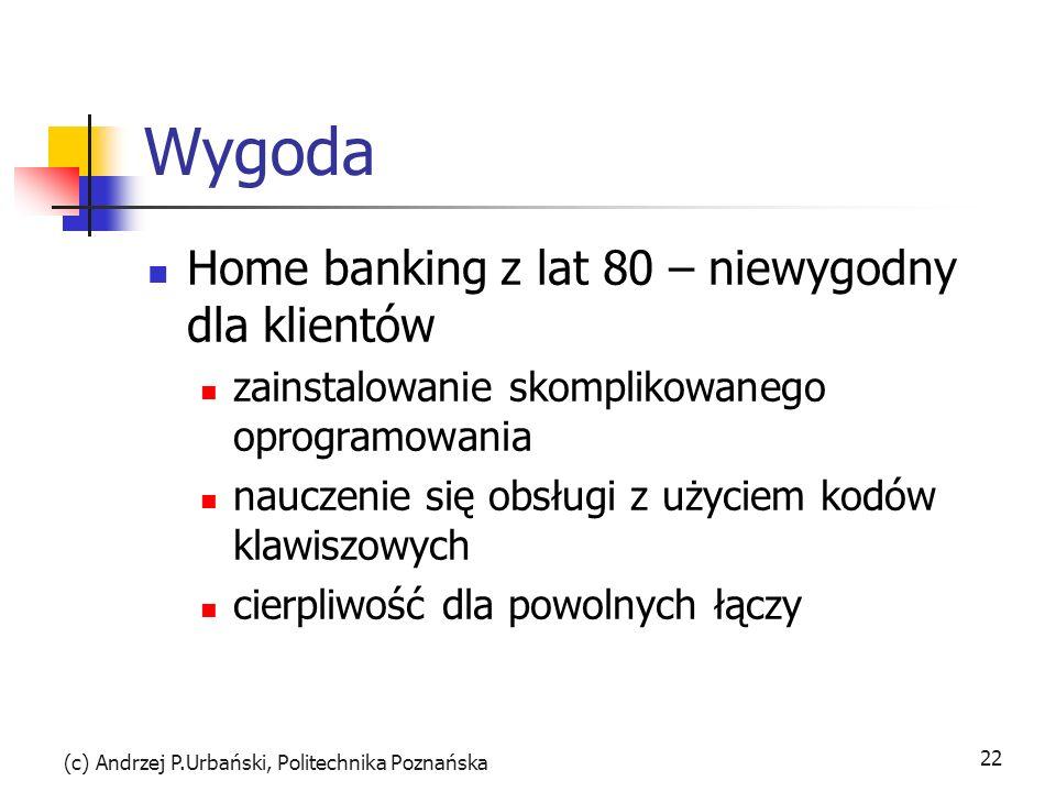 (c) Andrzej P.Urbański, Politechnika Poznańska 22 Wygoda Home banking z lat 80 – niewygodny dla klientów zainstalowanie skomplikowanego oprogramowania
