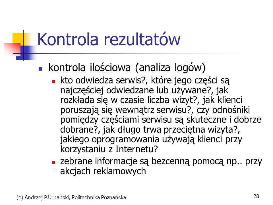 (c) Andrzej P.Urbański, Politechnika Poznańska 28 Kontrola rezultatów kontrola ilościowa (analiza logów) kto odwiedza serwis?, które jego części są na