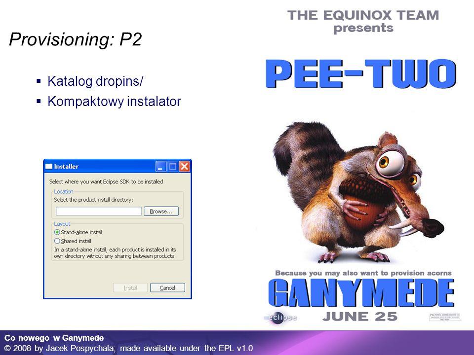 Co nowego w Ganymede © 2008 by Jacek Pospychala; made available under the EPL v1.0 API Tooling Dbaj o swoje API...