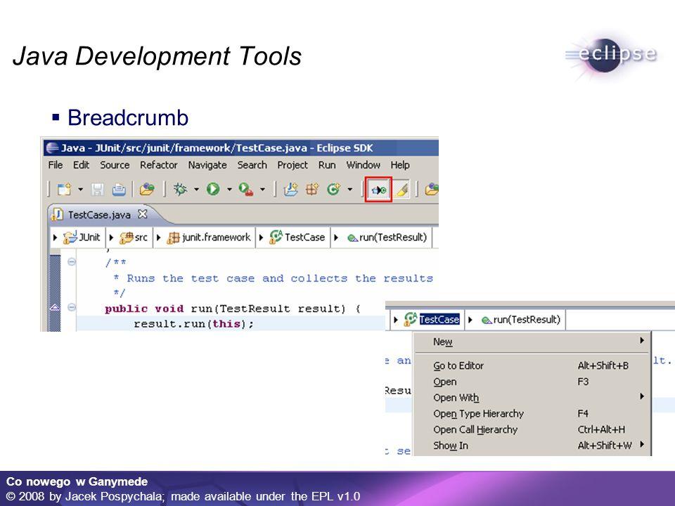 Co nowego w Ganymede © 2008 by Jacek Pospychala; made available under the EPL v1.0 Java Development Tools Rozszerzony dialog podpowiedzi, Ułatwienia dla fanów Ctrl+V