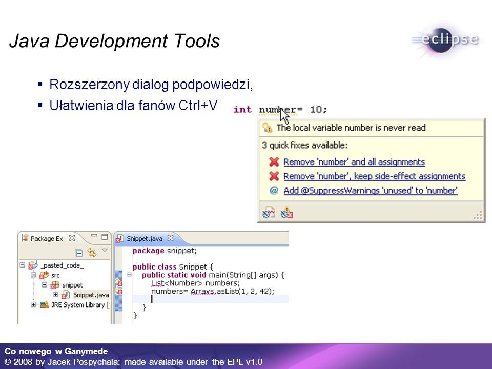 Co nowego w Ganymede © 2008 by Jacek Pospychala; made available under the EPL v1.0 Plug-in Development Environment Plug-in Spy PDE: Tworzenie dokumentacji: Spisy treści, CheatSheets
