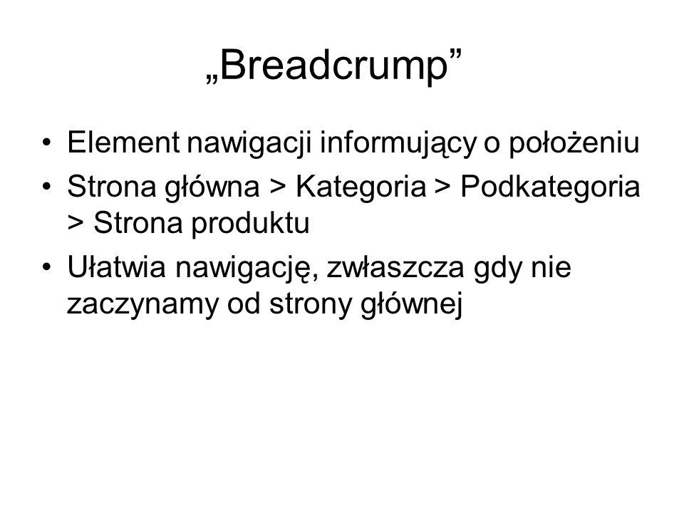 Breadcrump Element nawigacji informujący o położeniu Strona główna > Kategoria > Podkategoria > Strona produktu Ułatwia nawigację, zwłaszcza gdy nie zaczynamy od strony głównej