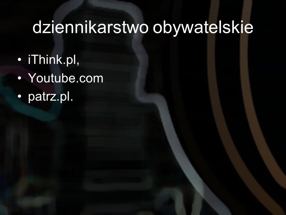dziennikarstwo obywatelskie iThink.pl, Youtube.com patrz.pl.