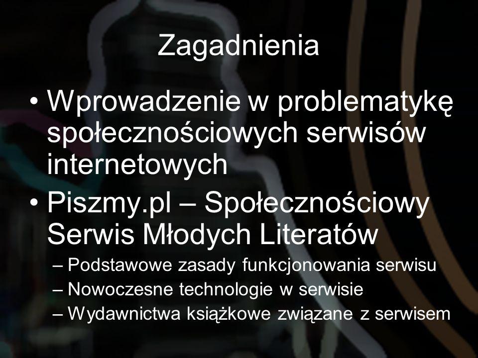 Zagadnienia Wprowadzenie w problematykę społecznościowych serwisów internetowych Piszmy.pl – Społecznościowy Serwis Młodych Literatów –Podstawowe zasa