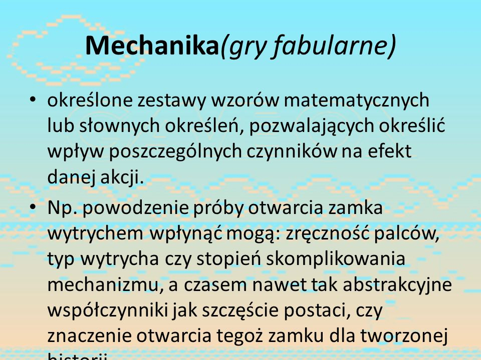Mechanika(gry fabularne) określone zestawy wzorów matematycznych lub słownych określeń, pozwalających określić wpływ poszczególnych czynników na efekt