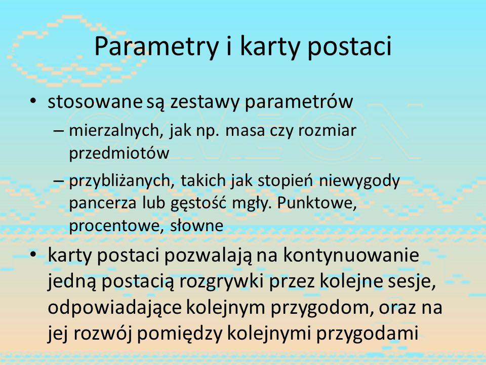 Parametry i karty postaci stosowane są zestawy parametrów – mierzalnych, jak np. masa czy rozmiar przedmiotów – przybliżanych, takich jak stopień niew
