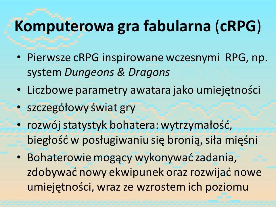 Komputerowa gra fabularna (cRPG) Pierwsze cRPG inspirowane wczesnymi RPG, np. system Dungeons & Dragons Liczbowe parametry awatara jako umiejętności s