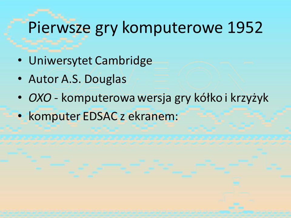 Pierwsze gry komputerowe 1952 Uniwersytet Cambridge Autor A.S. Douglas OXO - komputerowa wersja gry kółko i krzyżyk komputer EDSAC z ekranem: