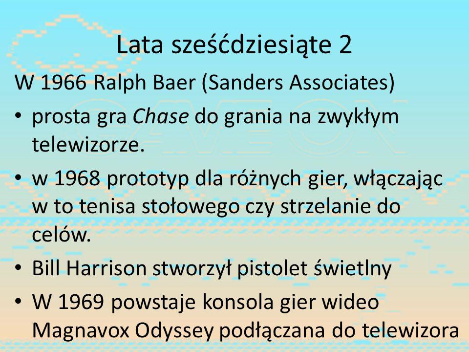 Lata sześćdziesiąte 2 W 1966 Ralph Baer (Sanders Associates) prosta gra Chase do grania na zwykłym telewizorze. w 1968 prototyp dla różnych gier, włąc
