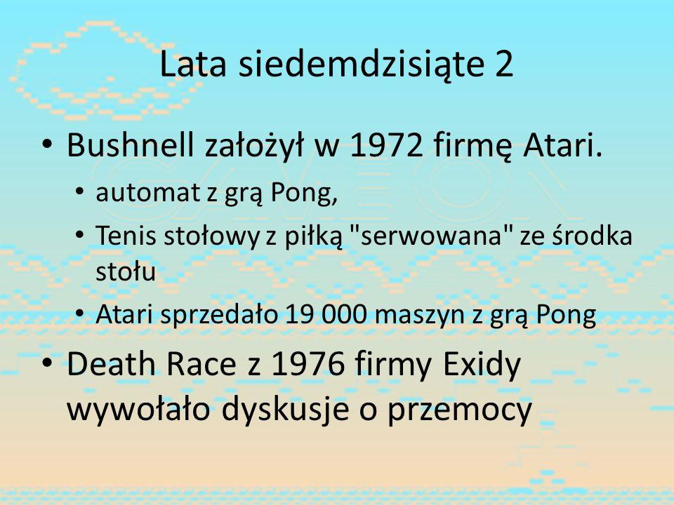 Lata siedemdzisiąte 2 Bushnell założył w 1972 firmę Atari. automat z grą Pong, Tenis stołowy z piłką