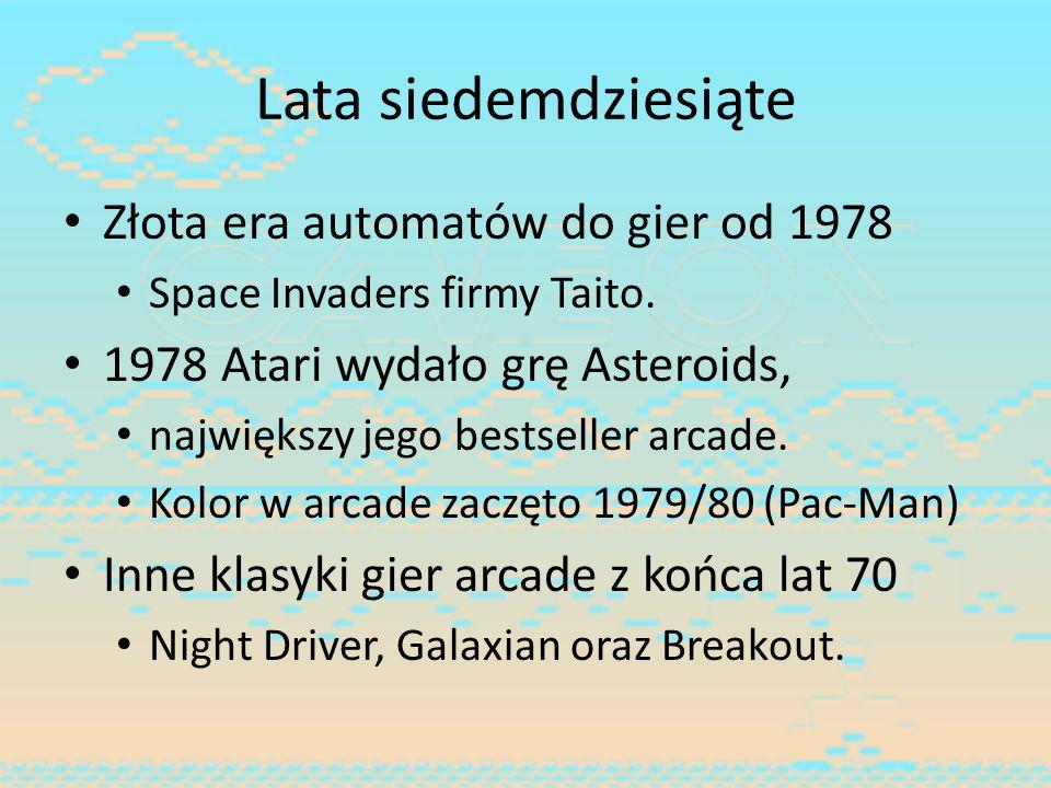 Lata siedemdziesiąte Złota era automatów do gier od 1978 Space Invaders firmy Taito. 1978 Atari wydało grę Asteroids, największy jego bestseller arcad