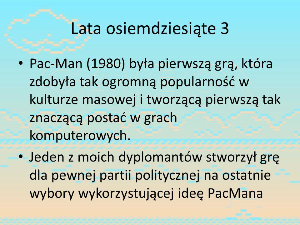 Lata osiemdziesiąte 3 Pac-Man (1980) była pierwszą grą, która zdobyła tak ogromną popularność w kulturze masowej i tworzącą pierwszą tak znaczącą post