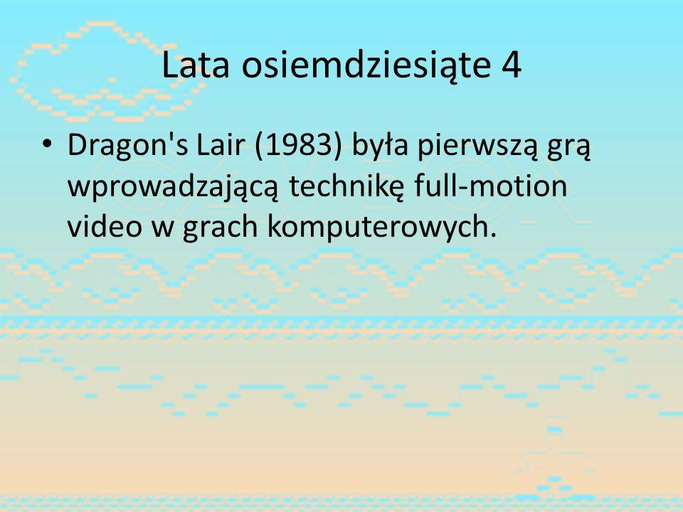 Lata osiemdziesiąte 4 Dragon's Lair (1983) była pierwszą grą wprowadzającą technikę full-motion video w grach komputerowych.