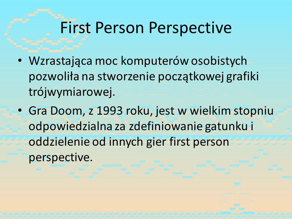 First Person Perspective Wzrastająca moc komputerów osobistych pozwoliła na stworzenie początkowej grafiki trójwymiarowej. Gra Doom, z 1993 roku, jest
