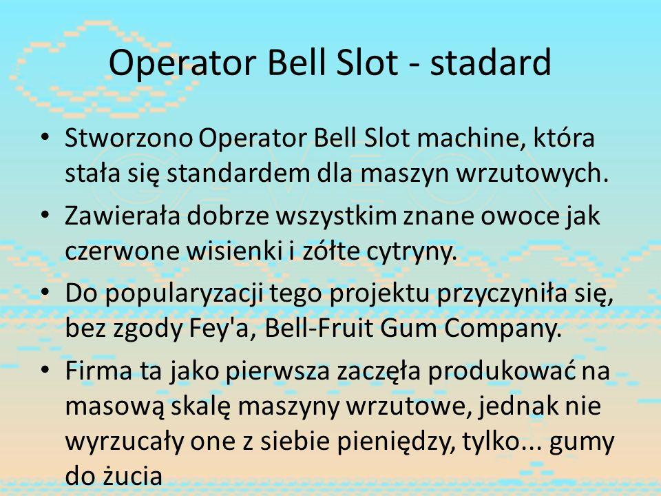 Operator Bell Slot - stadard Stworzono Operator Bell Slot machine, która stała się standardem dla maszyn wrzutowych. Zawierała dobrze wszystkim znane