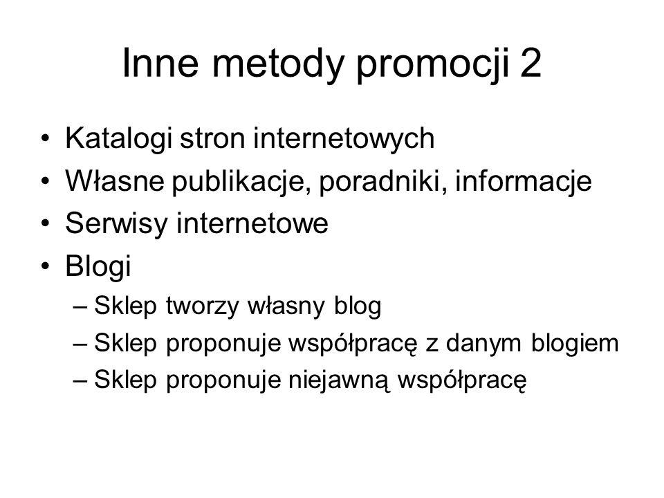 Inne metody promocji 2 Katalogi stron internetowych Własne publikacje, poradniki, informacje Serwisy internetowe Blogi –Sklep tworzy własny blog –Sklep proponuje współpracę z danym blogiem –Sklep proponuje niejawną współpracę