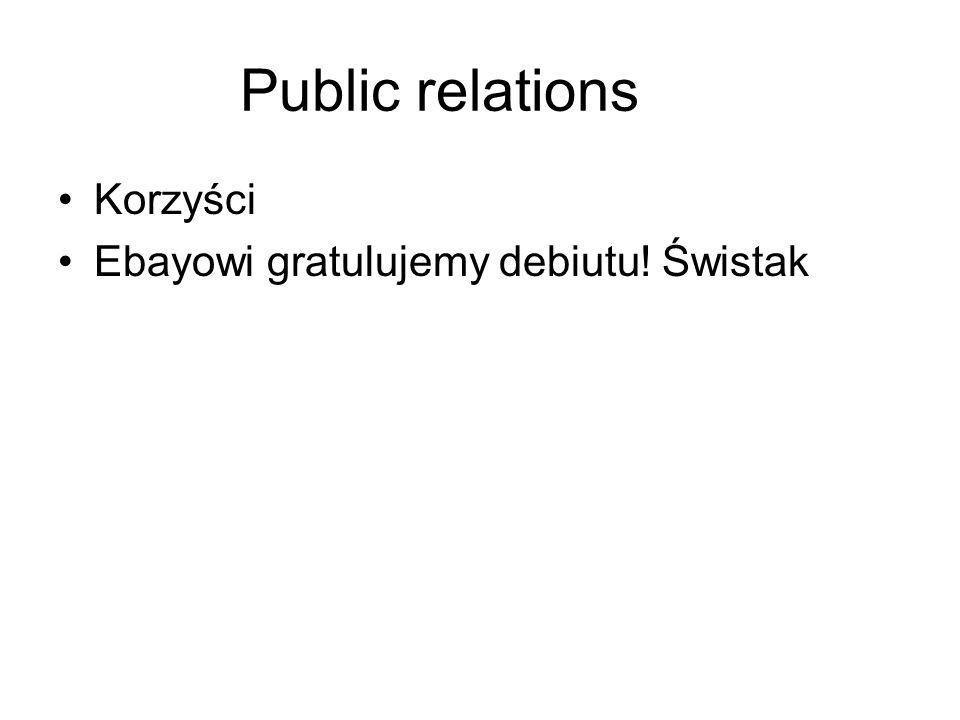 Public relations Korzyści Ebayowi gratulujemy debiutu! Świstak