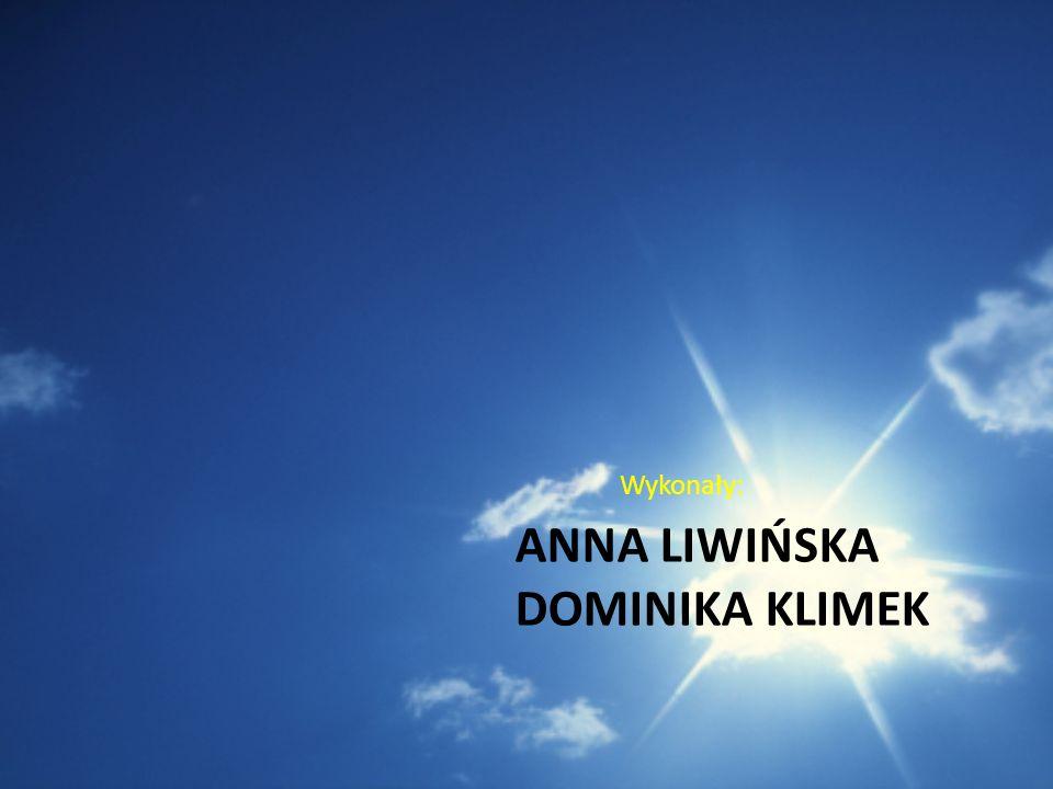 ANNA LIWIŃSKA DOMINIKA KLIMEK Wykonały: