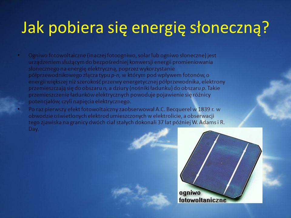 Jak pobiera się energię słoneczną? Ogniwo fotowoltaiczne (inaczej fotoogniwo, solar lub ogniwo słoneczne) jest urządzeniem służącym do bezpośredniej k