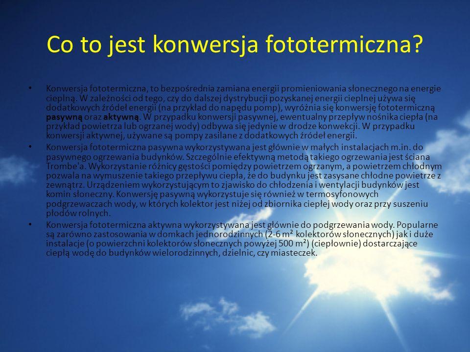 Co to jest konwersja fototermiczna? Konwersja fototermiczna, to bezpośrednia zamiana energii promieniowania słonecznego na energie cieplną. W zależnoś